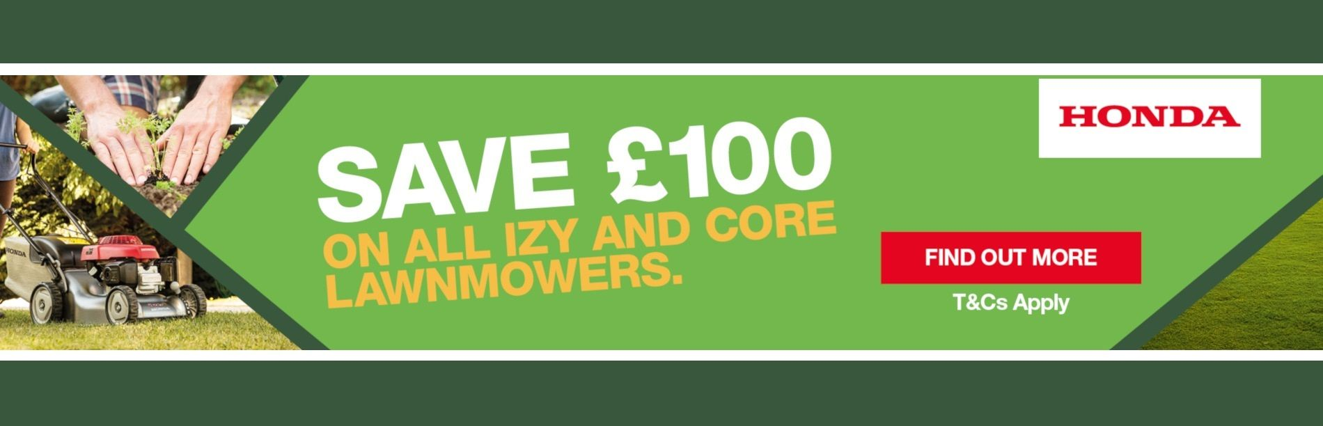 HONDA SAVE £100 ON ALL IZY & CORE LAWNMOWERS